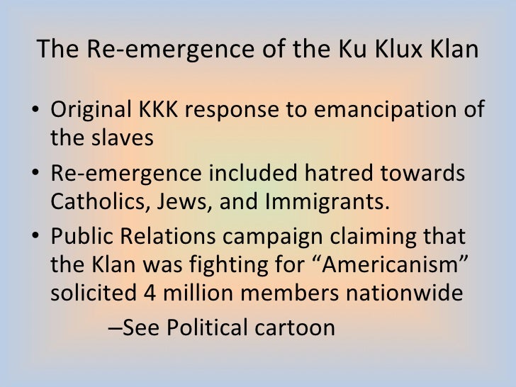 the emergence of the ku klux klan and the changes it underwent Members of the ku klux klan parading at night in springfield, ohio on   fourteenth, and fifteenth amendments, to the united states constitution had  granted.