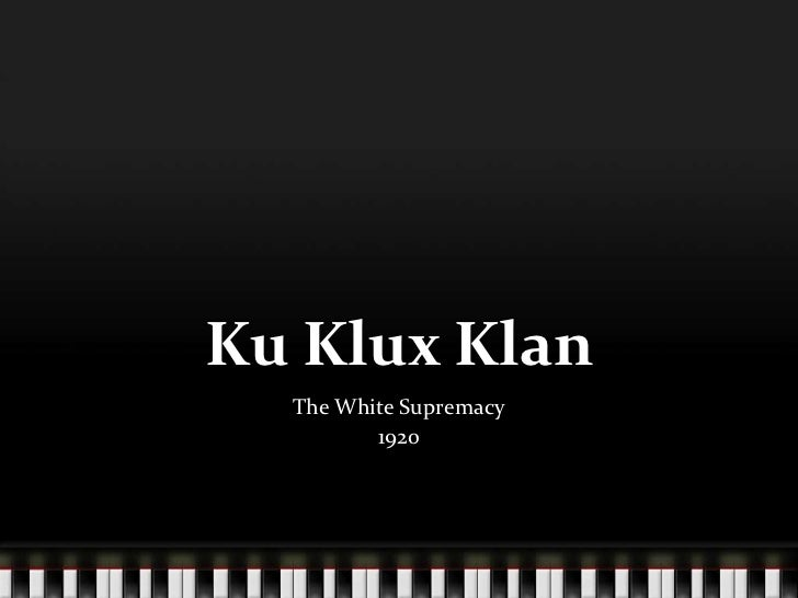 Ku Klux Klan<br />The White Supremacy<br />1920<br />
