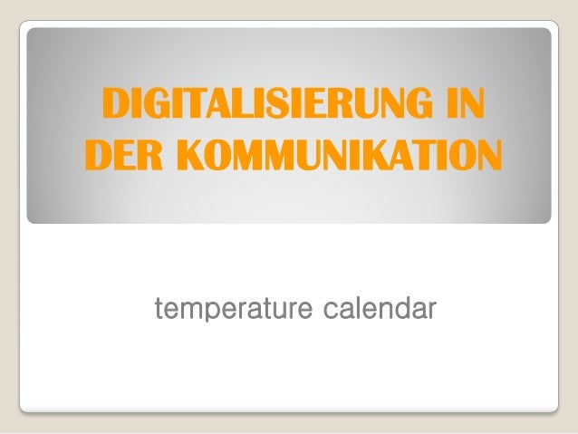 DIGITALISIERUNG INDER KOMMUNIKATION   temperature calendar