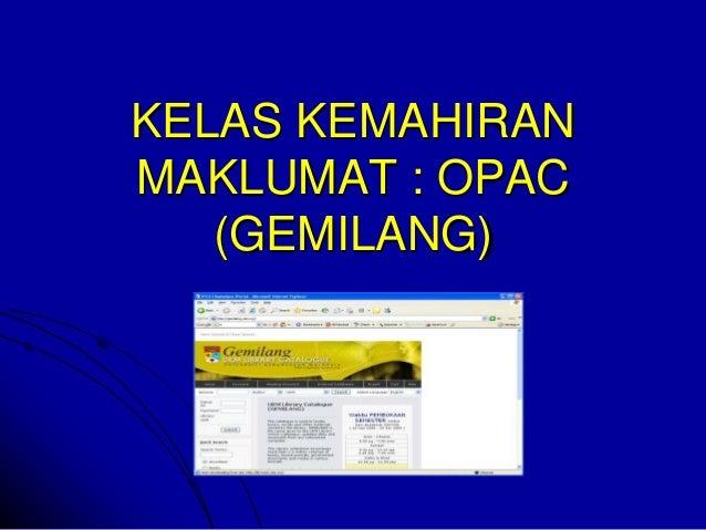 KELAS KEMAHIRAN MAKLUMAT : OPAC (GEMILANG)
