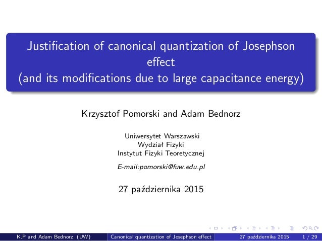 Justification of canonical quantization of Josephson effect (and its modifications due to large capacitance energy) Krzysztof...