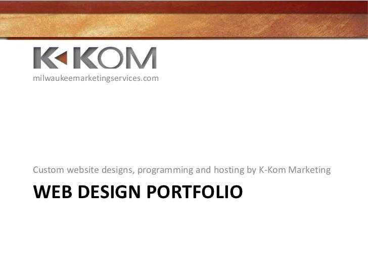 Web design portfolio<br />Custom website designs, programming and hosting by K-Kom Marketing<br />milwaukeemarketingservic...