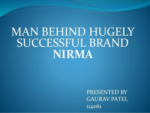 MAN BEHIND HUGELY SUCCESSFUL BRAND NIRMA PRESENTED BY GAURAV PATEL 114061