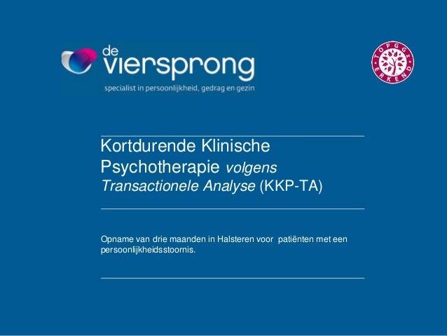 Kortdurende Klinische Psychotherapie volgens Transactionele Analyse (KKP-TA) Opname van drie maanden in Halsteren voor pat...
