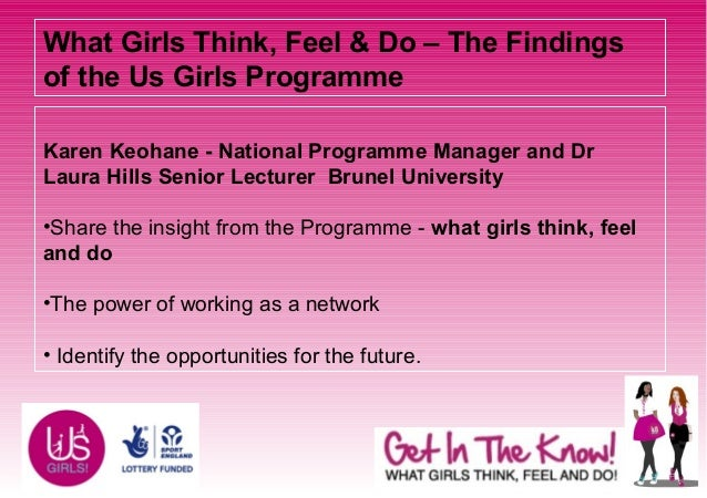 What Girls Think, Feel & Do – The Findingsof the Us Girls ProgrammeKaren Keohane - National Programme Manager and DrLaura ...