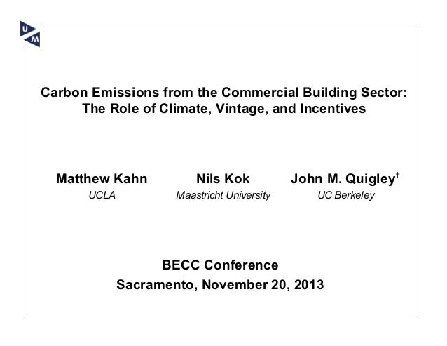 Carbon Emissions from the Commercial Building Sector: The Role of Climate, Vintage, and Incentives  Matthew Kahn  Nils Kok...