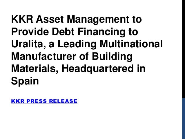 KKR PRESS RELEASEKKR Asset Management toProvide Debt Financing toUralita, a Leading MultinationalManufacturer of BuildingM...