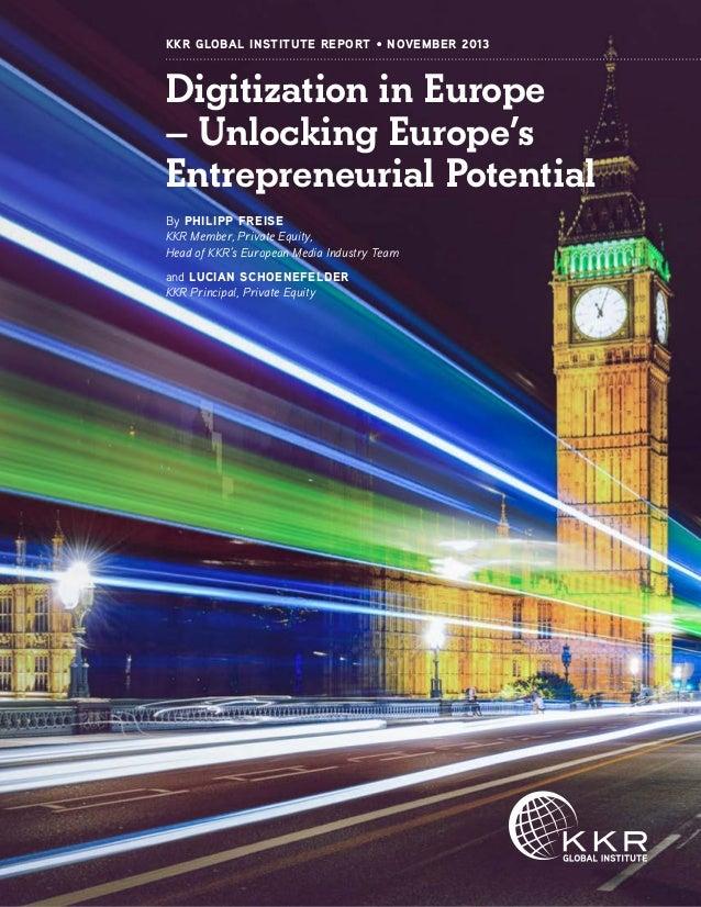 KKR Global Institute Report • November 2013  Digitization in Europe – Unlocking Europe's Entrepreneurial Potential By Phil...