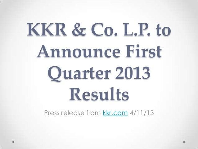 KKR & Co. L.P. toAnnounce FirstQuarter 2013ResultsPress release from kkr.com 4/11/13