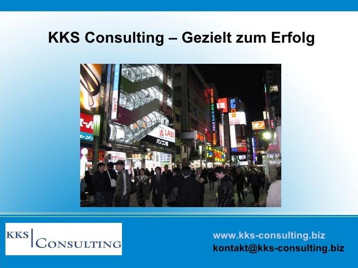 www.kks-consulting.biz [email_address] KKS Consulting – Gezielt zum Erfolg