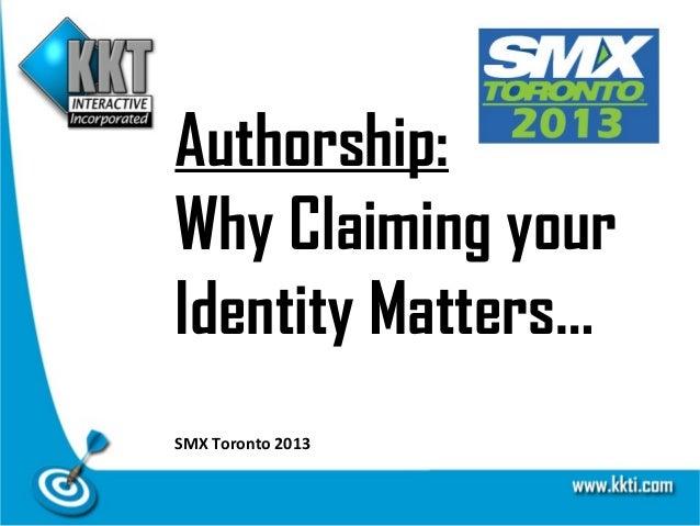Authorship:Why Claiming yourIdentity Matters…SMX Toronto 2013