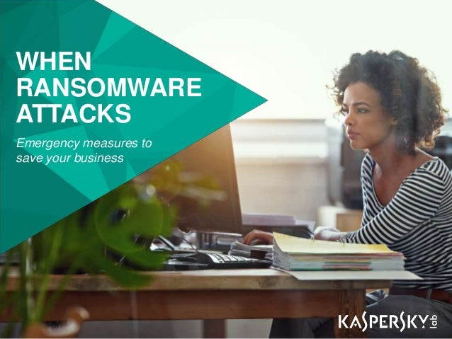 WHEN RANSOMWARE ATTACKS Emergency measures to save your business