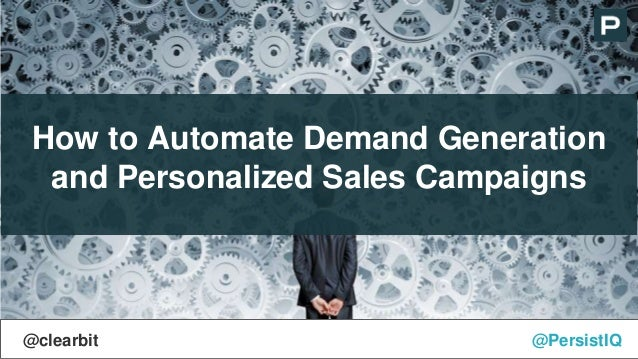 How to Automate Demand Generation and Personalized Sales Campaigns @PersistIQ@clearbit