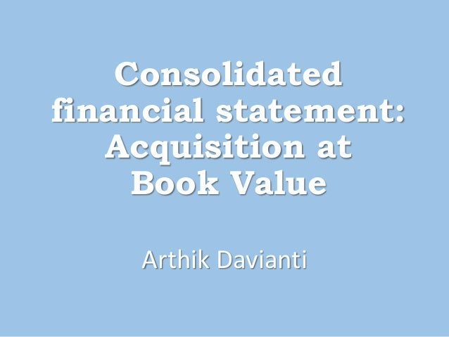 Consolidated financial statement: Acquisition at Book Value Arthik Davianti