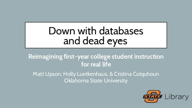 Reimagining first-year college student instruction for real life Matt Upson, Holly Luetkenhaus, & Cristina Colquhoun Oklah...
