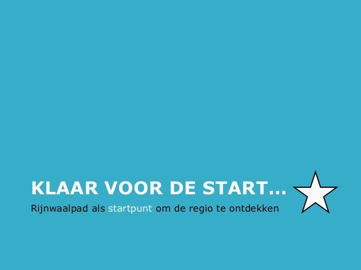 KLAAR VOOR DE START…Rijnwaalpad als startpunt om de regio te ontdekken