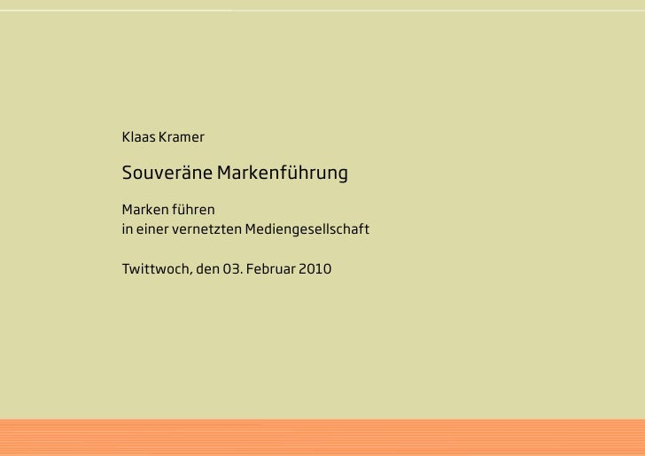 Klaas Kramer  Souveräne Markenführung Marken führen in einer vernetzten Mediengesellschaft  Twittwoch, den 03. Februar 2010