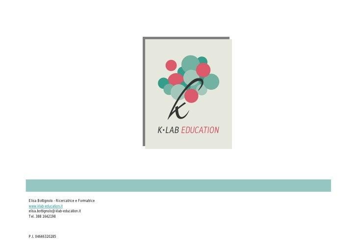Elisa Bottignolo - Ricercatrice e Formatricewww.klab-education.itelisa.bottignolo@klab-education.itTel. 388 1642198P.I. 04...