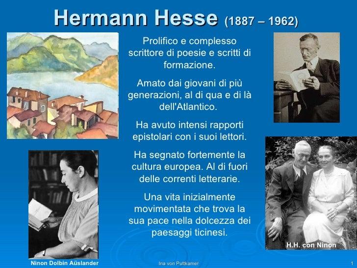Hermann Hesse   (1887 – 1962)   Prolifico e complesso scrittore di poesie e scritti di formazione. Amato dai giovani di pi...