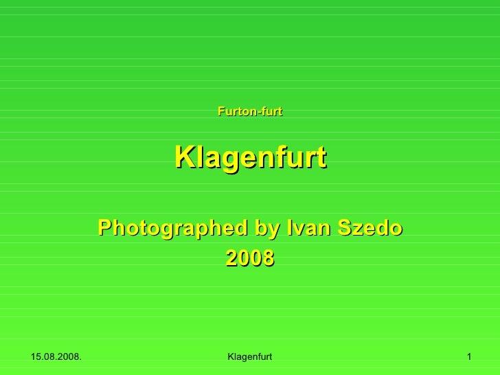 Klagenfurt Photographed by Ivan Szedo 2008 Furton-furt