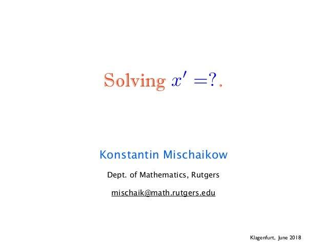 Solving . Konstantin Mischaikow Dept. of Mathematics, Rutgers mischaik@math.rutgers.edu Klagenfurt, June 2018 x0 =?<latexi...