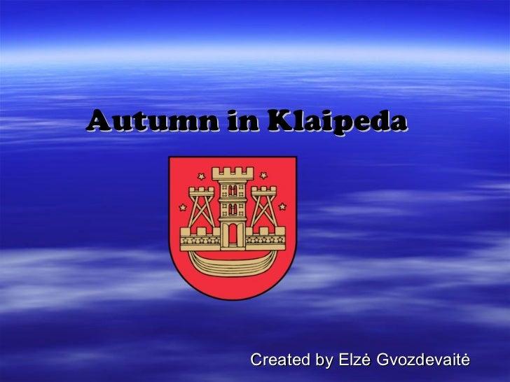Autumn in Klaipeda Created by Elz ė Gvozdevaitė