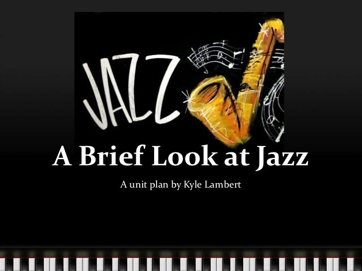 A Brief Look at Jazz     A unit plan by Kyle Lambert