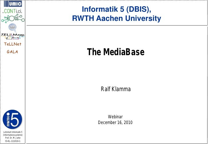 Informatik 5 (DBIS),                         RWTH Aachen UniversityTeLLNet    GALA                            The MediaBas...