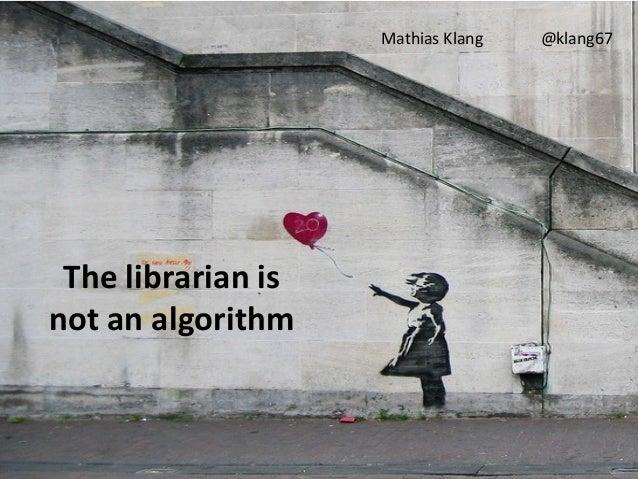 Mathias Klang   @klang67 The librarian isnot an algorithm