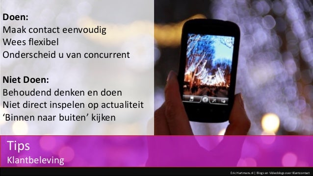 Eric Hartmans.nl | Blogs en Videoblogs over Klantcontact Doen: Maak contact eenvoudig Wees flexibel Onderscheid u van conc...