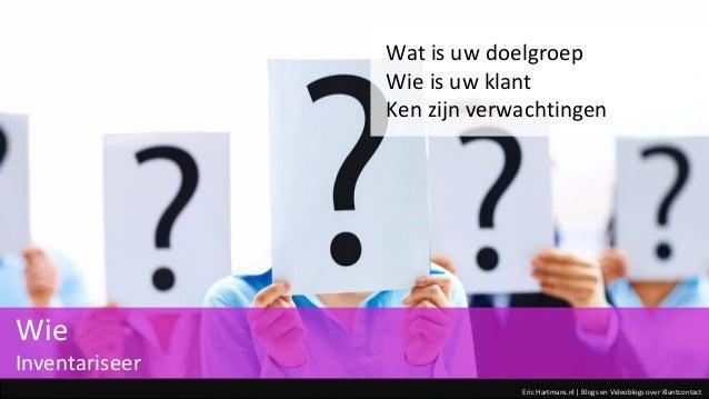 Eric Hartmans.nl | Blogs en Videoblogs over Klantcontact Wat is uw doelgroep Wie is uw klant Ken zijn verwachtingen Wie In...