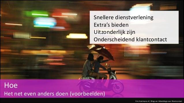 Eric Hartmans.nl | Blogs en Videoblogs over Klantcontact Snellere dienstverlening Extra's bieden Uitzonderlijk zijn Onders...