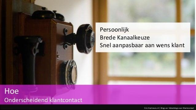 Eric Hartmans.nl | Blogs en Videoblogs over Klantcontact Persoonlijk Brede Kanaalkeuze Snel aanpasbaar aan wens klant Hoe ...