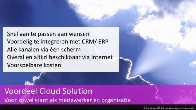 Eric Hartmans.nl | Blogs en Videoblogs over Klantcontact Snel aan te passen aan wensen Voordelig te integreren met CRM/ ER...