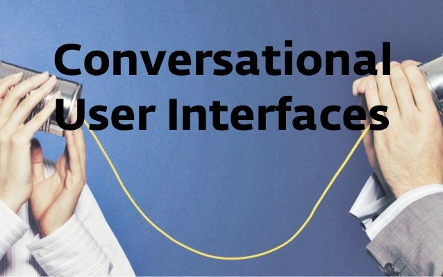 Conversational User Interfaces