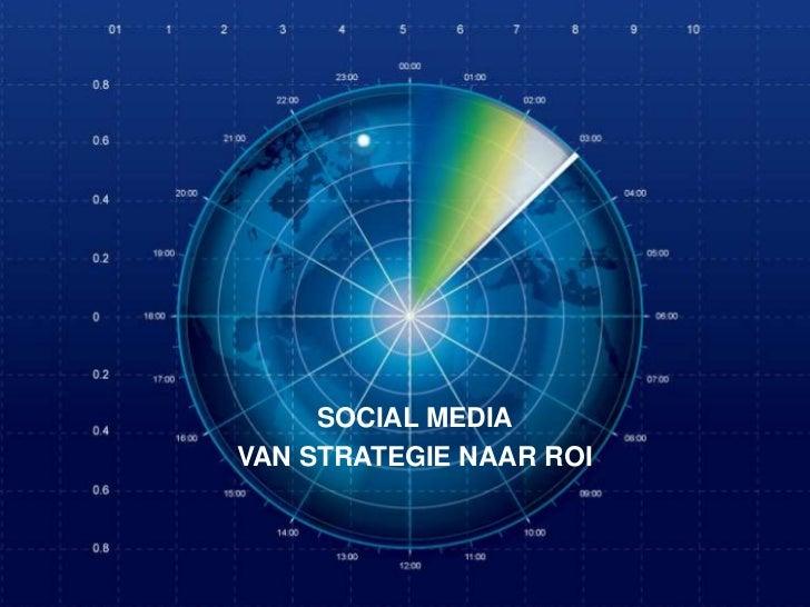 SOCIAL MEDIAVAN STRATEGIE NAAR ROISocial Media, Van strategie naar ROI   Contact? @edojan   24   05   2015