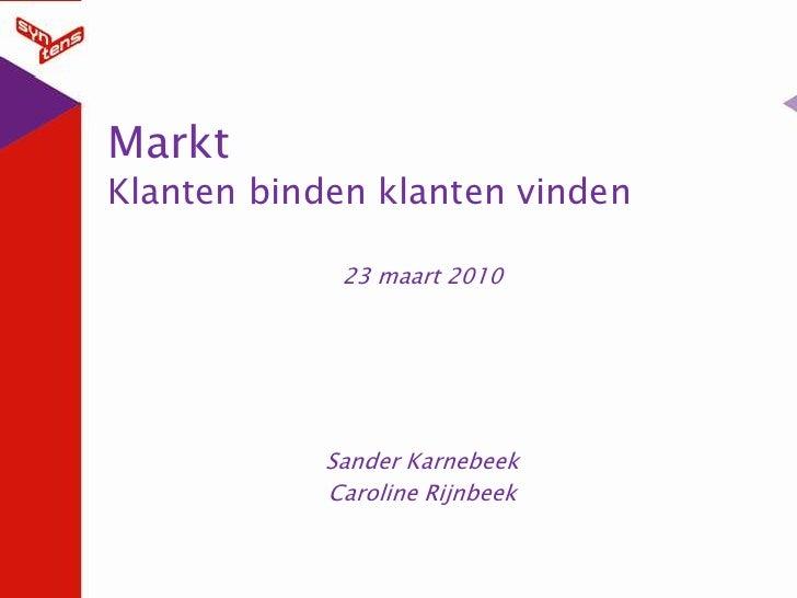 MarktKlanten binden klanten vinden<br />23 maart 2010<br />Sander Karnebeek<br />Caroline Rijnbeek<br />
