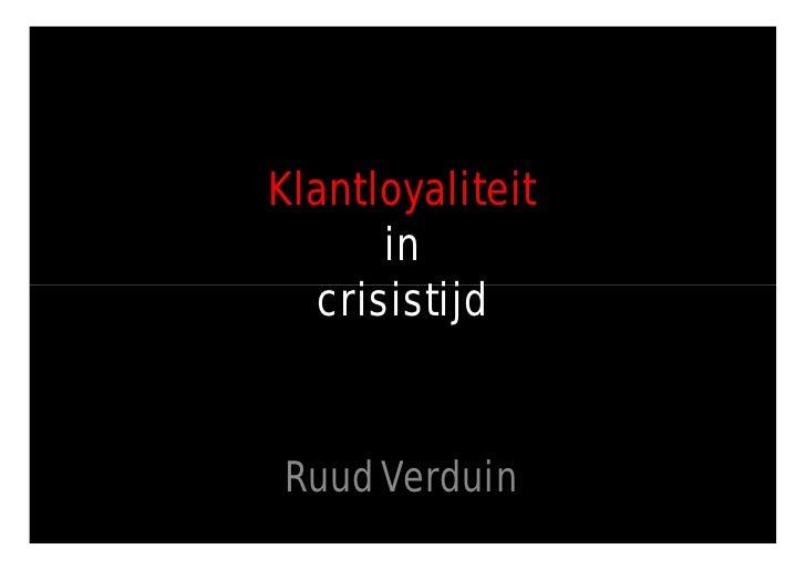 Klantloyaliteit       in   crisistijd   Ruud Verduin