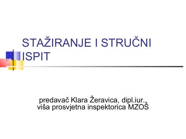 STAŽIRANJE I STRUČNI ISPIT predavač Klara Žeravica, dipl.iur., viša prosvjetna inspektorica MZOŠ