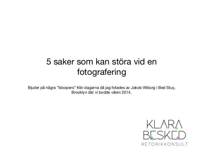 """5 saker som kan störa vid en  fotografering  Bjuder på några """"bloopers"""" från dagarna då jag fotades av Jakob Wiborg i Bed ..."""