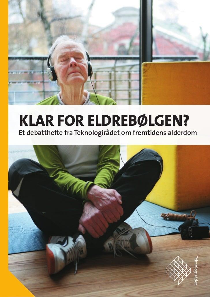 Klar for eldrebølgen? Et debatthefte fra Teknologirådet om fremtidens alderdom