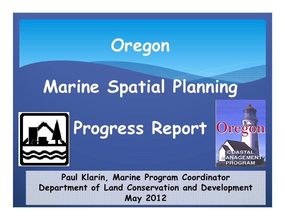 OregonMarine Spatial Planning       Progress Report     Paul Klarin, Marine Program CoordinatorDepartment of Land Conserva...