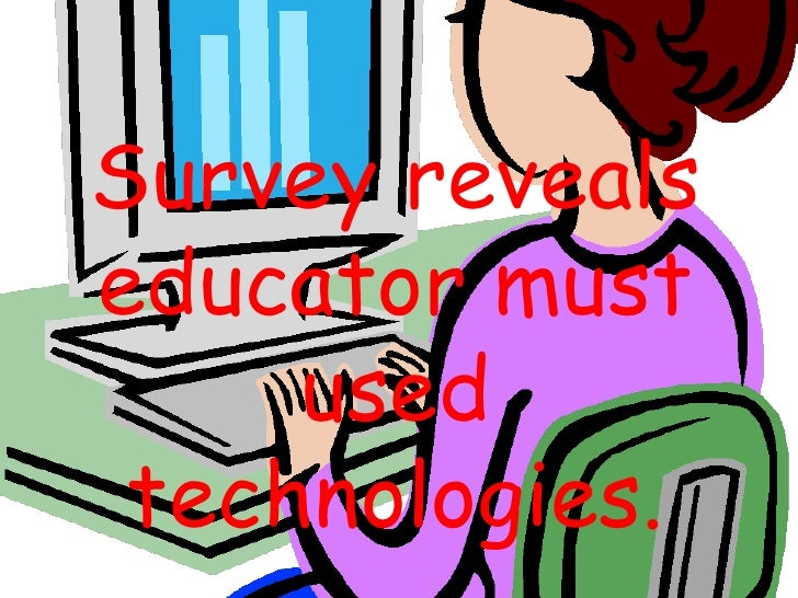 Survey reveals educator must used technologies.<br />