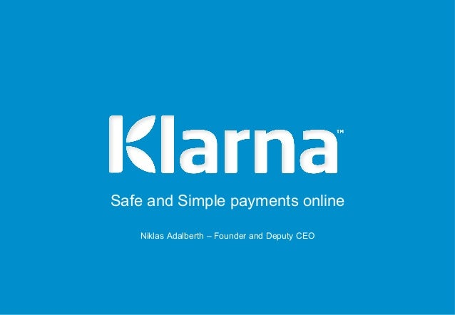 Safe and Simple payments online   Niklas Adalberth – Founder and Deputy CEO