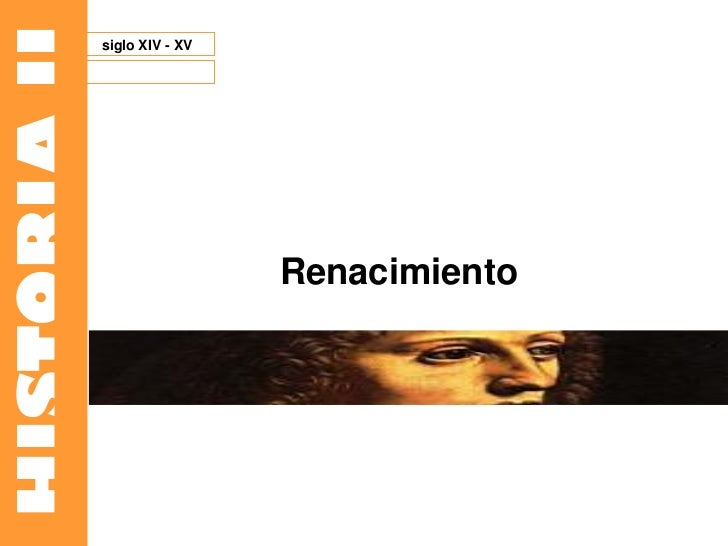 HISTORIA II   siglo XIV - XV                               Renacimiento