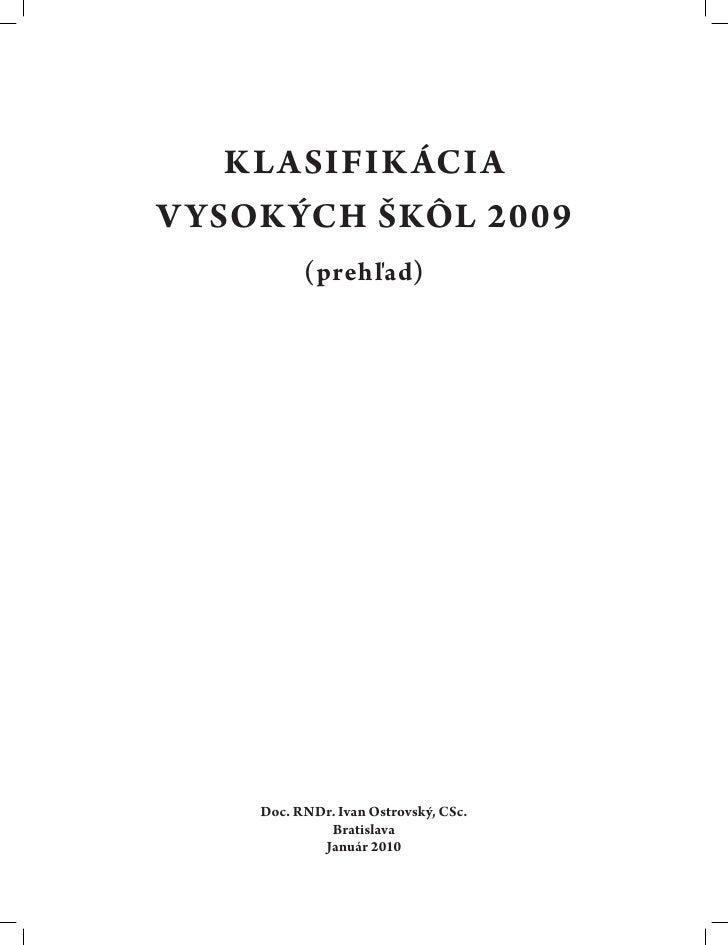 K LASIFIK ÁCI AV YSOK ÝCH ŠKÔL 2009           (prehľad)     Doc. RNDr. Ivan Ostrovský, CSc.              Bratislava       ...