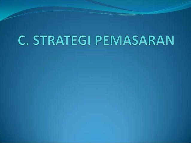 """STRATEGI PEMASARAN  Definisi Strategi Pemasaran Menurut Philip Kotler ( 2004, 81 ) :  """"Strategi Pemasaran adalah pola pik..."""