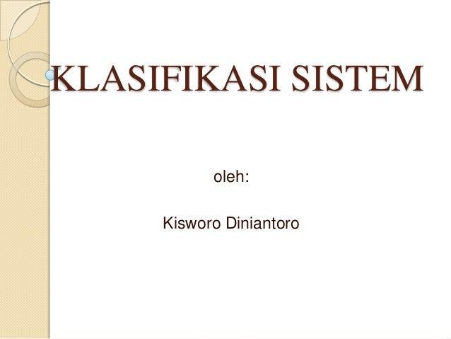 KLASIFIKASI SISTEMoleh:Kisworo Diniantoro