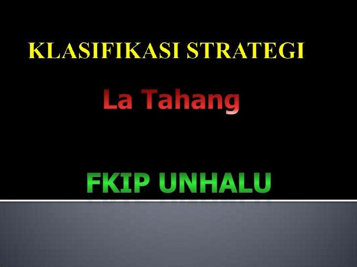 KLASIFIKASI STRATEGI<br />La Tahang<br />FKIP UNHALU<br />