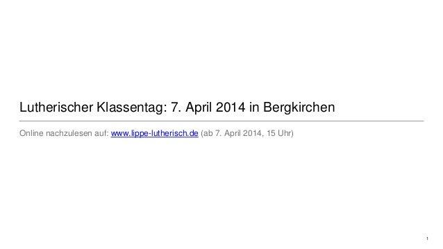 Lutherischer Klassentag: 7. April 2014 in Bergkirchen Online nachzulesen auf: www.lippe-lutherisch.de (ab 7. April 2014, 1...